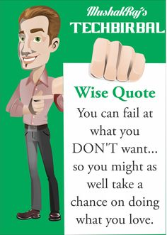 """""""You can fail at what you DON'T want... so you might as well take a chance on doing what you love. """" - Tech Birbal.."""