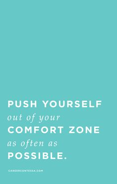 Push yourself out of that comfort zone. You just might surprise yourself. | CareerContessa.com