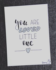 You are loved little one. Hand Quotes, Calligraphy Cards, Baby Journal, Writing Art, My Emotions, Feelings, Wishes For Baby, Inspirational Gifts, Baby Cards