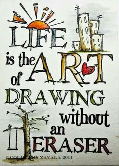 Life, drawing without an eraser