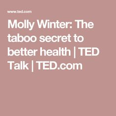 Molly Winter: The taboo secret to better health | TED Talk | TED.com