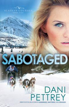Sabotaged (Alaskan Courage series #5) by Dani Pettrey ~~ Available February 2015