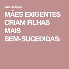 MÃES EXIGENTES CRIAM FILHAS MAIS BEM-SUCEDIDAS: