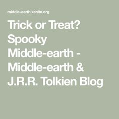 Trick or Treat? Spooky Middle-earth - Middle-earth & J.R.R. Tolkien Blog