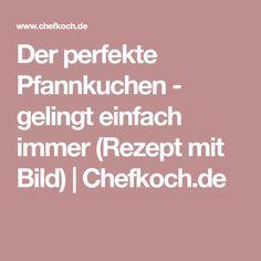 Der perfekte Pfannkuchen - gelingt einfach immer (Rezept mit Bild) | Chefkoch.de