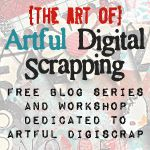 {The Art Of] Artful Digital Scrapping. A Free Blog Series & Workshop Dedicated to Artful DigiScrap by Captivated Visions