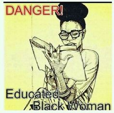 Danger! Educated Black Woman...