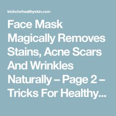 Face Mask Magically Removes Stains, Acne Scars And Wrinkles Naturally – Page 2 – Tricks For Healthy Skin