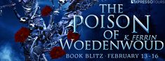 Tome Tender: The Poison of Woedenwoud by K. Ferrin Blitz and #GIVEAWAY!  2x $25 Amazon gift cards Ends Feb. 22, 2018