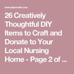 26 Creatively Thoughtful DIY Items to Craft and Donate to Your Local Nursing Home - Page 2 of 2 - DIY & Crafts