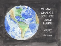 Climate Change Science 2013: Haiku, by Gregory C. Johnson.