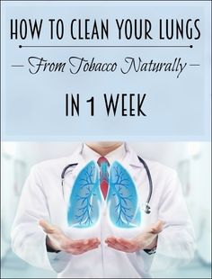How to Clean your Lungs from Tobacco Naturally in a Week