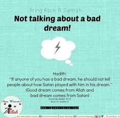 "It was narrated from Abu Hurayrah that the Prophet (peace and blessings of Allaah be upon him) said: ""Dreams are of three types: glad tidings from Allaah, what is on a person's mind, and frightening dreams from the Shaytaan. If any of you sees a dream that he likes, let him tell others of it if he wishes, but if he sees something that he dislikes, he should not tell anyone about it, and he should get up and pray."" (Saheeh Sunan Ibn Maajah, 3154)"