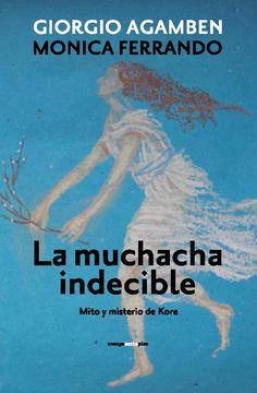 La muchacha indecible : mito y misterio de Kore / Giorgio Agamben, Monica Ferrando: http://kmelot.biblioteca.udc.es/record=b1649446~S1*gag