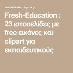 Fresh-Education : 23 ιστοσελίδες με free εικόνες και clipart για εκπαιδευτικούς Classroom Organization, Classroom Management, Greek Language, Preschool Education, Teacher Tools, Colouring Pages, Clipart, Special Education, Early Childhood
