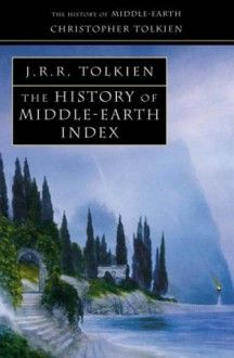 The History of Middle-Earth Index by J.R.R. Tolkien, J.R.R. Tolkien, now listed on BookLikes