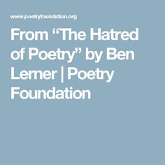 """From """"The Hatred of Poetry"""" by Ben Lerner 