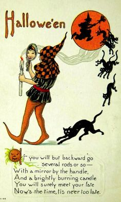 Hallowe'en -  If you will but backward go, several rods or so -  With a mirror by the handle,  And a brightly burning candle; You will...