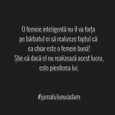 O femeie inteligenta nu il va forta pe barbatul ei sa realizeze ca ea e o femeie buna. True Words, Wallpaper Quotes, Strong Women, Cool Words, Quotations, Best Quotes, Real Life, Cards Against Humanity, Positivity