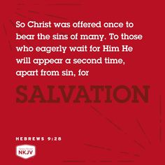 """""""so Christ, having been offered once to bear the sins of many, will appear a second time, not to deal with sin but to save those who are eagerly waiting for him."""" Hebrews 9:28 ESV"""