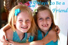 25 ways to be the friend you want via @Kristen Strong
