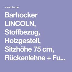Barhocker LINCOLN, Stoffbezug, Holzgestell, Sitzhöhe 75 cm, Rückenlehne + Fußstütze für optimalen Komfort - Plus.de Online Shop