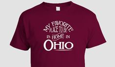 Ohio Home T-shirt, Favorite Place OH Buckeye Christmas Birthday Hanukkah Gift Idea Mother Fathers Day Raised Native Born Tee
