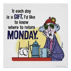Show some attitude and decorate your room with these funny and humor Maxine poster. Humor Hotel, Monday Jokes, Mondays, Monday Monday, Golf Humor, Senior Humor, Funny Thoughts, Morning Quotes, Laugh Out Loud