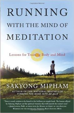 Running with the Mind of Meditation: Lessons for Training Body and Mind: Sakyong Mipham: 8601405001542: Amazon.com: Books {affiliate link}