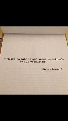 Asi como dice Claude Bernard, se facilita encontrar y entender lo que se encuentra, cuando se sabe, se reconoce, se tiene claro lo que se busca. Trabajar para develar las propias necesidades y comu…