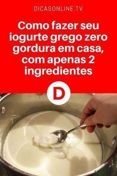 Iogurte grego caseiro   Como fazer seu iogurte grego zero gordura em casa, com apenas 2 ingredientes