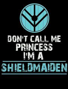 Don't call me Princess I'm a Shield Maiden.