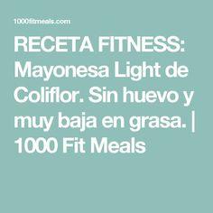 RECETA FITNESS: Mayonesa Light de Coliflor. Sin huevo y muy baja en grasa. | 1000 Fit Meals