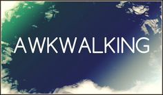 Alkwalking, otherwise known as walking while socially awkward.