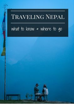 Traveling Nepal: What to Know and Where to Go, from books to prepare, socially…