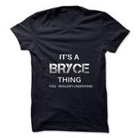 Its A BRYCE Thing.You Wouldns Understand.Awesome Tshirt !