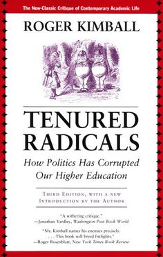 Tenured Radicals: How Politics Has Corrupted Our Higher Education by Roger Kimball