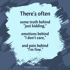 """There's often some truth behind """"just kidding,"""" emotions behind """"I don't care,"""" and pain behind """"I'm fine."""""""