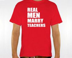 "New ""Real Men Marry Teachers"" Mens T-shirt for Husband, Boyfriend, Friend,Wedding, Birthday, Christmas, Party, Brother, Family S-2xl. Josh needs this shirt. Lol."