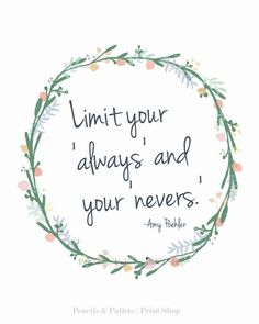 """Limit your """"always"""" and """"nevers."""" #AmyPoehler #lbloggers #quote #qotd #bbloggers #fbloggers"""