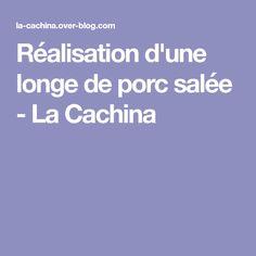 Réalisation d'une longe de porc salée - La Cachina Charcuterie, Cooking, Blog, Pork Loin, Original Recipe, Kitchens, Recipes, Kitchen, Cuisine