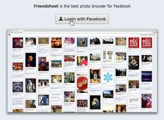 Friendsheet is the newest addition to the Facebook empire and competes head-to-head with the new and popular social-networking, photo-sharing tool, Pinterest. Friendsheet.com is available to any Facebook user and offers the same look and feel as Pinterest, but integrates seamlessly with Facebook. http://www.friendsheet.com/