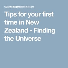 Tips for your first time in New Zealand - Finding the Universe