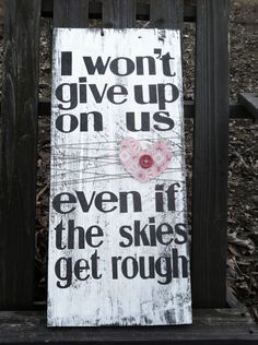 I won't give up on us. Handmade wooden sign. Made to order. $25.00, via Etsy.