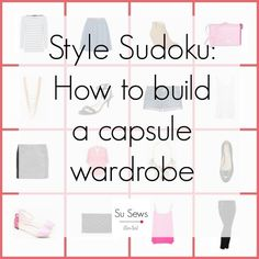 Style Sudoku - How to build a capsule wardrobe - *finally, someone explains!""
