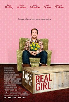 Lars and the Real Girl- loved this movie so much. Odd concept, but totally charming.
