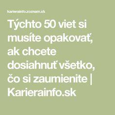 Týchto 50 viet si musíte opakovať, ak chcete dosiahnuť všetko, čo si zaumienite | Karierainfo.sk