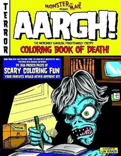 I love this guy's work.   Monster By Mail Presents: AARGH! The Incredibly Ghoulish, Frighteningly Creepy Coloring Book Of Death