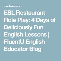 ESL Restaurant Role Play: 4 Days of Deliciously Fun English Lessons   FluentU English Educator Blog