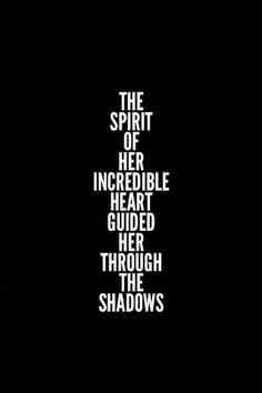 """The spirit of her incredible heart guided her through the shadows"" -Gabriel García Márquez"
